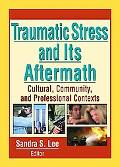 Traumatic Stress and Its Aftermath Cultural, Community, and Professional Contexts