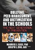 Bullying, Peer Harassment, and Victimization in the Schools The Next Generation of Prevention