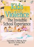 Kids and Violence The Invisible School Experience