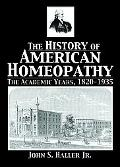 History Of American Homeopathy The Academic Years, 1820-1935