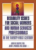 Disability Issues for Social Workers and Human Services Professionals in the Twenty-First Ce...