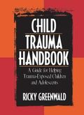 Child Trauma Handbook A Guide For Helping Trauma-exposed Children And Adolescents