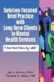 Solution-Focused Brief Practice with Long-Term Clients in Mental Health Services: