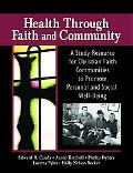 Health Through Faith And Community A Study Resource for Christian Faith Communities to Promo...