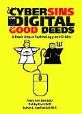 Cybersins and Digital Good Deeds A Book About Technology and Ethics