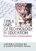 Type II Uses of Technology in Education Projects, Case Studies, and Software Applications