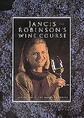 Jancis Robinson's Wine Course A Guide to the World of Wine