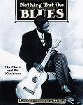 Nothing but the Blues The Music and the Musicians