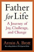 Father for Life A Journey of Joy, Challenge, and Change