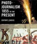 Photojournalism 1855 To The Present Editor's Choice