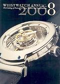 Wristwatch Annual 2008 The Catalog of Producers, Models, and Specifications