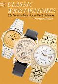 Classic Wristwatches 2008/2009 A Catalog of Vintage Timepieces and Their Prices