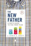 New Father : A Dad's Guide to the First Year
