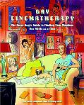 Gay Cinematherapy The Queer Guy's Guide to Finding Your Rainbow One Movie at a Time