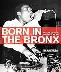 Born in the Bronx An Original Record of the Early Days of Hip-hop
