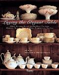 Laying The Elegant Table: China, Faience, Porcelain, Majolica, Glassware, Flatware, Tureens,...