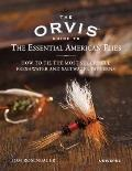 The Orvis Guide to Iconic American Flies: The History and How-To of the Most Successful Patt...