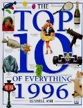 Top 10 of Everything 1996 - Russell Ash - Hardcover - 1st American ed