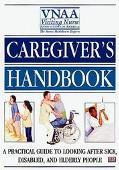 Caregiver's Handbook: A Complete Guide to Home Health Care - Visiting Nurse Associations of ...
