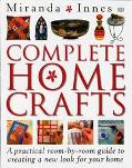 Complete Home Crafts: A Practical Room-by-Room Guide to Creating a New Look for Your Home - ...
