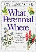 What Perennial Where: The Creative Guide to Choosing the Best Perennials for Every Area of Y...