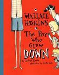 Wallace Hoskins, the Boy Who Grew Down - Cynthia Zarin - Hardcover - 1ST