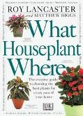 What Houseplant Where - Roy Lancaster - Hardcover - 1 AMER ED