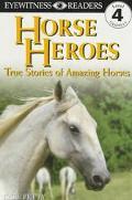 Horse Heroes True Stories of Amazing Horses