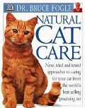 Natural Cat Care: Fresh Approaches to Caring for Your Cat from the World's Best-Selling Prac...