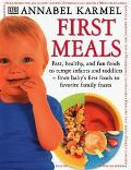 First Meals Fast, Healthy, and Fun Foods to Tempt Infants and Toddlers from Baby's First Foo...