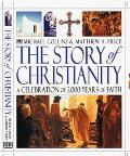 Story of Christianity A Celebration of 2000 Years of Faith