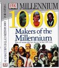 1000 Makers of the Millennium: The Men and Women Who Have Shaped the Last 1,000 Years