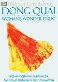 Dong Quai: Safe and Effective Self-Care for Menstrual Problems and Poor Circulation: Women's...