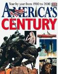 America's Century: Year by Year from 1900 to 2000 - Dorling - Hardcover - AMER ED