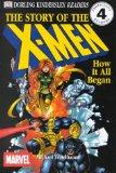 DK Readers: The Story of the X-Men, How It All Began (Level 4: Proficient Readers)