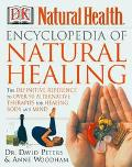 Encyclopedia of Natural Healing The Definitive Home Reference Guide to Treatments for the Mi...