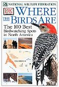 Where the Birds Are: The 100 Best Birdwatching Spots in North America