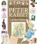 Ultimate Peter Rabbit A Visual Guide to the World of Beatrix Potter