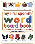 My First Spanish Word Board Book/Mi Primer Libro De Palabras En Espanol A Bilingual Word Book