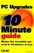 10 Minute Guide to PC Upgrades - Galen Grimes - Hardcover