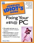 Complete Idiot's Guide to Fixing Your #$% PC