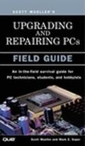 Upgrading and Repairing PCs Field Guide