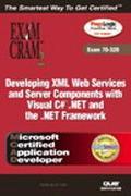 Exam Cram 2 Developing Xml Web Services and Server Components Exam 70-310