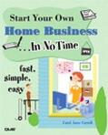 Start Your Own Home Business...In No Time Fast, Simple, Easy