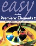 Easy Adobe Premiere Elements 2 See it done, Do it yourself