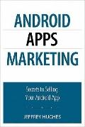Android Apps Marketing : Secrets to Selling Your Android App