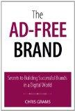 The Ad-Free Brand: Secrets to Building Successful Brands in a Digital World (Que Biz-Tech)