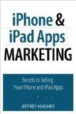 iPhone and iPad Apps Marketing: Secrets to Selling Your iPhone and iPad Apps (2nd Edition) (...