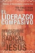 Liderazgo Compasivo : Redescubre el Estilo Radical del Liderazgo de Jesus