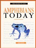 Amphibians Today A Complete and Up-To-Date Guide